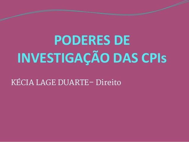 PODERES DE INVESTIGAÇÃO DAS CPIs KÉCIA LAGE DUARTE– Direito