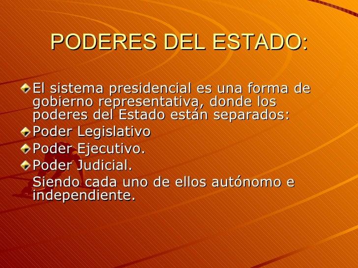 PODERES DEL ESTADO: <ul><li>El sistema presidencial es una forma de gobierno representativa, donde los poderes del Estado ...