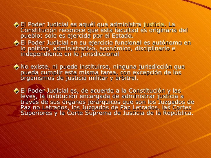 <ul><li>El Poder Judicial es aquél que administra  justicia . La Constitución reconoce que esta facultad es originaria del...