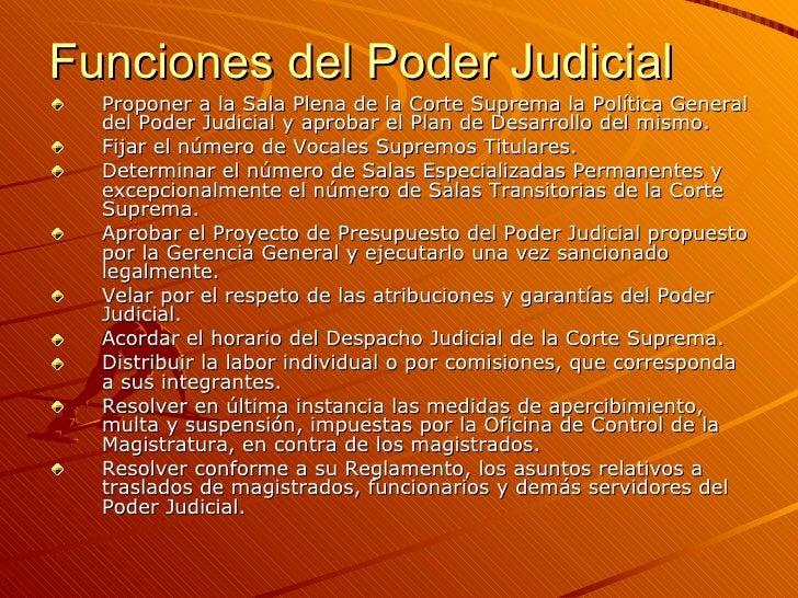 Funciones del Poder Judicial <ul><li>Proponer a la Sala Plena de la Corte Suprema la Política General del Poder Judicial y...