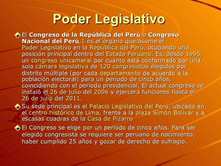 Poder Legislativo   <ul><li>El  Congreso de la República del Perú  o  Congreso Nacional del Perú , 1  es el órgano que asu...