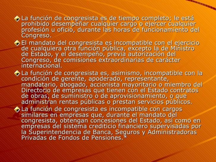 <ul><li>La función de congresista es de tiempo completo; le está prohibido desempeñar cualquier cargo o ejercer cualquier ...