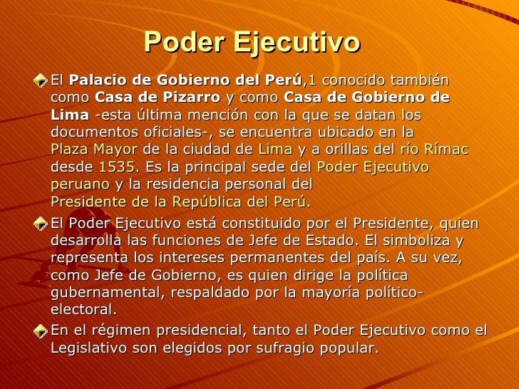 Poder Ejecutivo <ul><li>El  Palacio de Gobierno del Perú , 1  conocido también como  Casa de Pizarro  y como  Casa de Gobi...