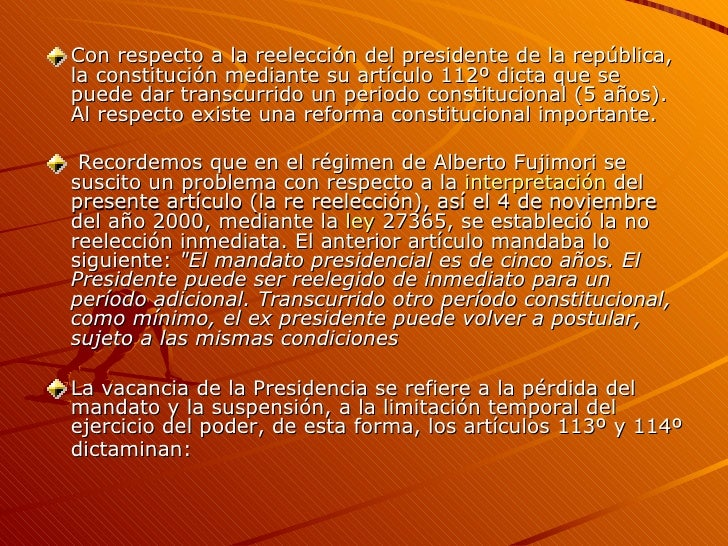 <ul><li>Con respecto a la reelección del presidente de la república, la constitución mediante su artículo 112º dicta que s...