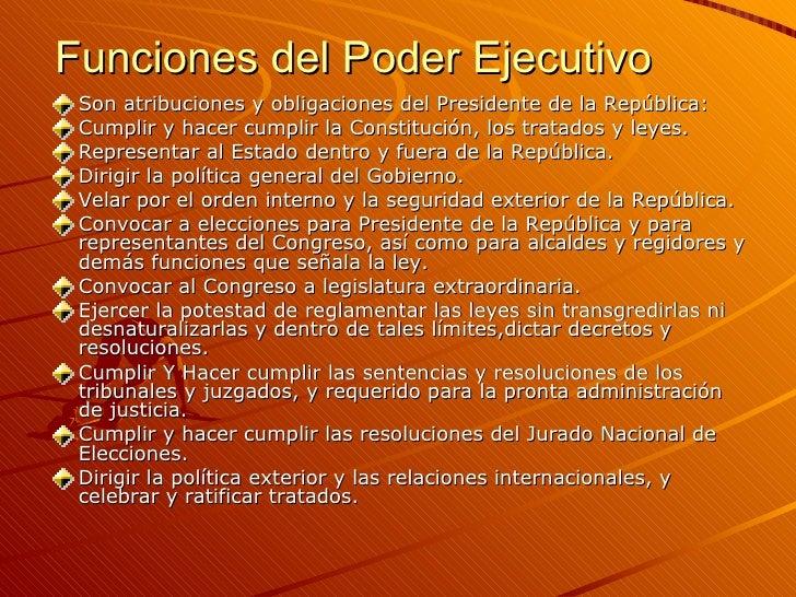 Funciones del Poder Ejecutivo  <ul><li>Son atribuciones y obligaciones del Presidente de la República: </li></ul><ul><li>C...