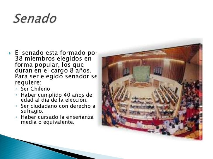    El senado esta formado por    38 miembros elegidos en    forma popular, los que    duran en el cargo 8 años.    Para s...