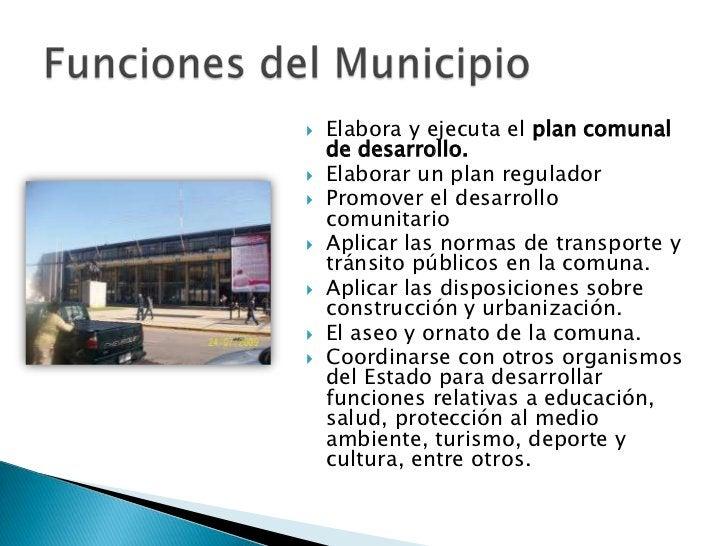    Elabora y ejecuta el plan comunal    de desarrollo.   Elaborar un plan regulador   Promover el desarrollo    comunit...