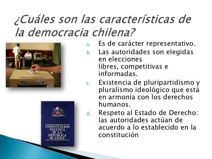a.   Es de carácter representativo.b.   Las autoridades son elegidas     en elecciones     libres, competitivas e     info...