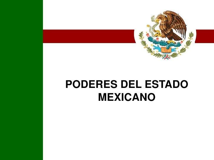 PODERES DEL ESTADO MEXICANO<br />