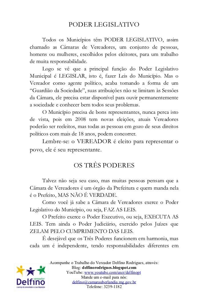 PODER LEGISLATIVO       Todos os Municípios têm PODER LEGISLATIVO, assimchamado as Câmaras de Vereadores, um conjunto de p...