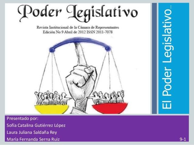 Presentado por:Sofía Catalina Gutiérrez LópezLaura Juliana Saldaña ReyMaría Fernanda Serna Ruiz 9-1ElPoderLegislativo…
