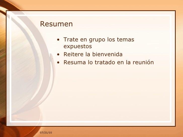 Resumen <ul><li>Trate en grupo los temas expuestos </li></ul><ul><li>Reitere la bienvenida </li></ul><ul><li>Resuma lo tra...