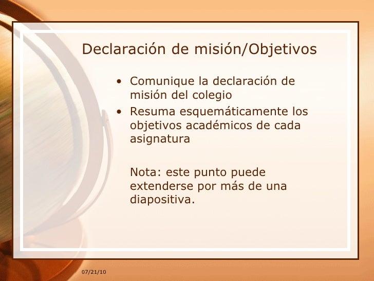 Declaración de misión/Objetivos <ul><li>Comunique la declaración de misión del colegio </li></ul><ul><li>Resuma esquemátic...