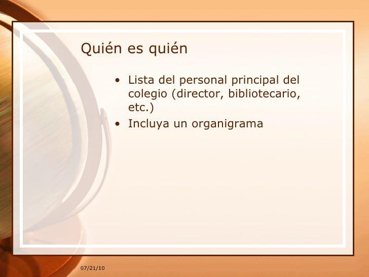 Quién es quién <ul><li>Lista del personal principal del colegio (director, bibliotecario, etc.) </li></ul><ul><li>Incluya ...