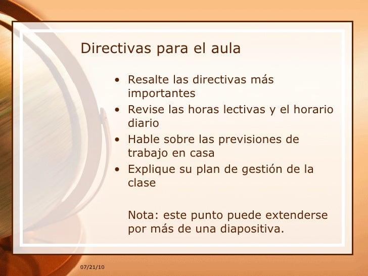Directivas para el aula <ul><li>Resalte las directivas más importantes </li></ul><ul><li>Revise las horas lectivas y el ho...