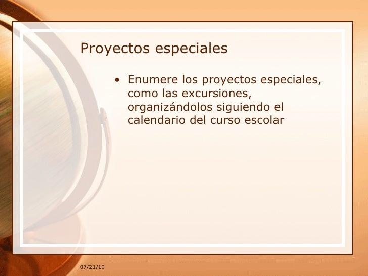 Proyectos especiales <ul><li>Enumere los proyectos especiales, como las excursiones, organizándolos siguiendo el calendari...