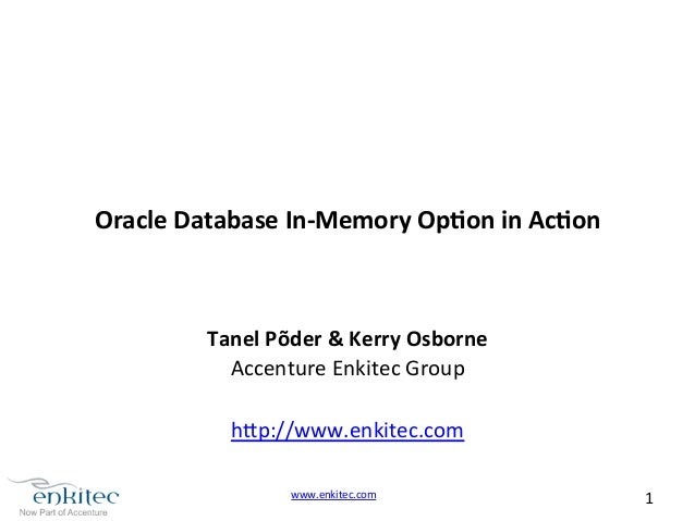 www.enkitec.com  1  Oracle  Database  In-­‐Memory  Op4on  in  Ac4on  Tanel  Põder  &  Kerry  Osborne  Accenture  Enkitec  ...