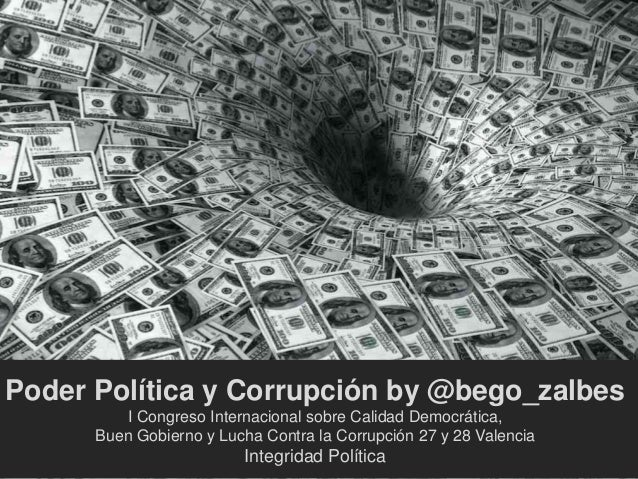 Poder Política y Corrupción by @bego_zalbes  I Congreso Internacional sobre Calidad Democrática,  Buen Gobierno y Lucha Co...