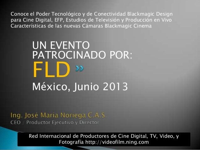 UN EVENTOPATROCINADO POR:FLDMéxico, Junio 2013Red Internacional de Productores de Cine Digital, TV, Video, yFotografía htt...