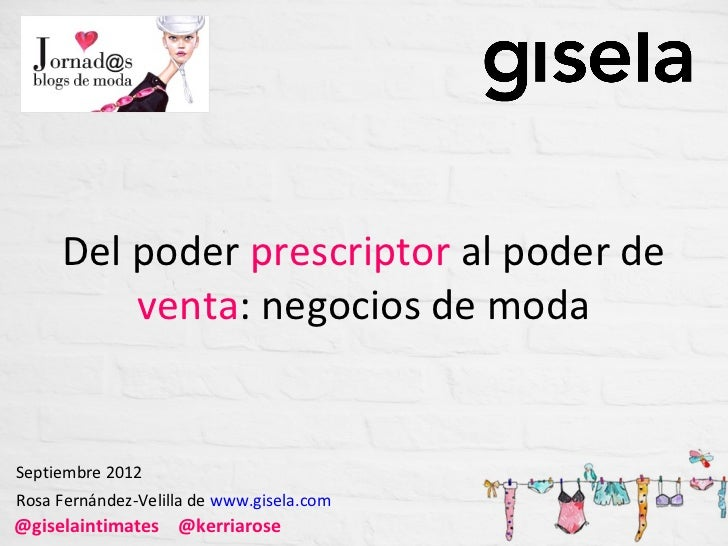 Del poder prescriptor al poder de         venta: negocios de modaSeptiembre 2012Rosa Fernández-Velilla de www.gisela.com@g...