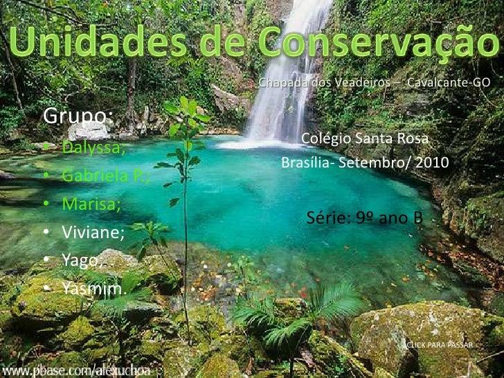 Unidadesde Conservação<br />Chapada dos Veadeiros –  Cavalcante-GO<br />Grupo:<br />Dalyssa;<br />Gabriela P.;<br />Marisa...