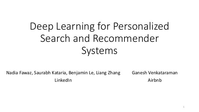 Deep	Learning	for	Personalized	 Search	and	Recommender	 Systems Ganesh	Venkataraman Airbnb Nadia	Fawaz,	Saurabh	Kataria,	B...