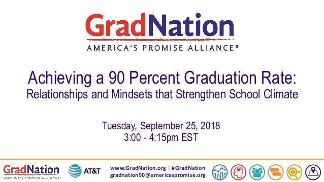 www.GradNation.org | #GradNation gradnation90@americaspromise.org Achieving a 90 Percent Graduation Rate: Relationships an...