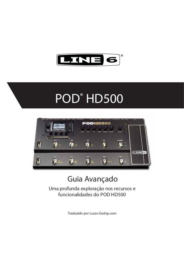 ®POD®HD500Uma profunda exploração nos recursos efuncionalidades do POD HD500Traduzido por Lucas Godoy.comGuia Avançado