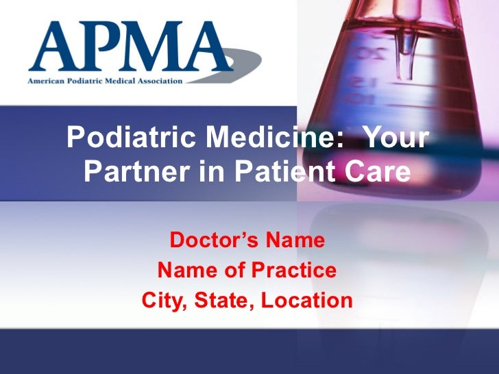 Podiatric Medicine:  Your Partner in Patient Care Doctor's Name Name of Practice City, State, Location
