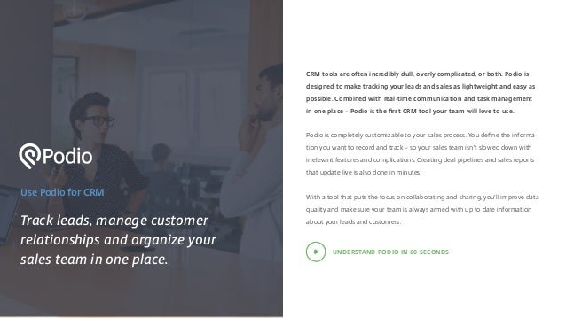 Use Podio for CRM Track leads, manage customer relationships and organize your sales team in one place. CRM tools are ofte...
