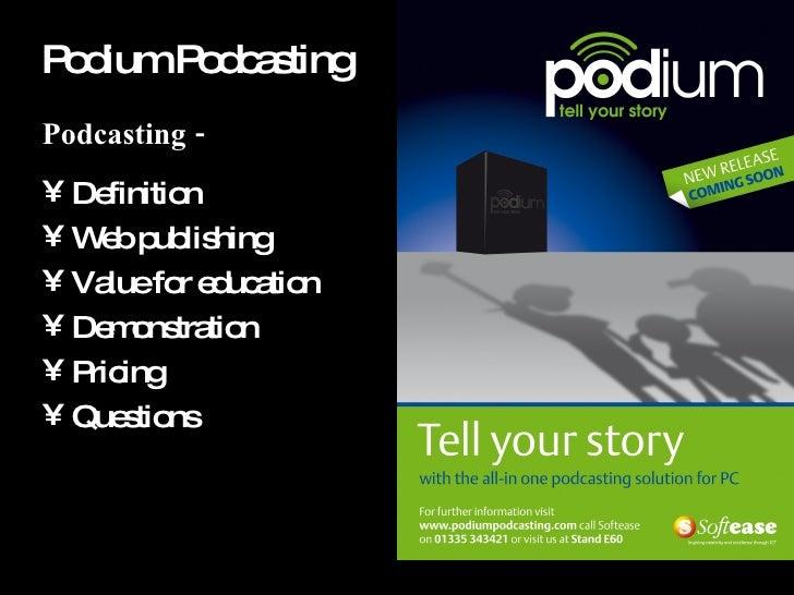 Podium Podcasting <ul><li>Podcasting - </li></ul><ul><li>Definition </li></ul><ul><li>Web publishing </li></ul><ul><li>Val...