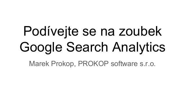 Podívejte se na zoubek Google Search Analytics Marek Prokop, PROKOP software s.r.o.