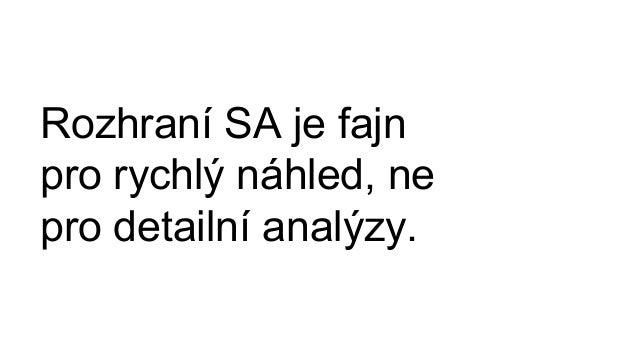 Rozhraní SA je fajn pro rychlý náhled, ne pro detailní analýzy.