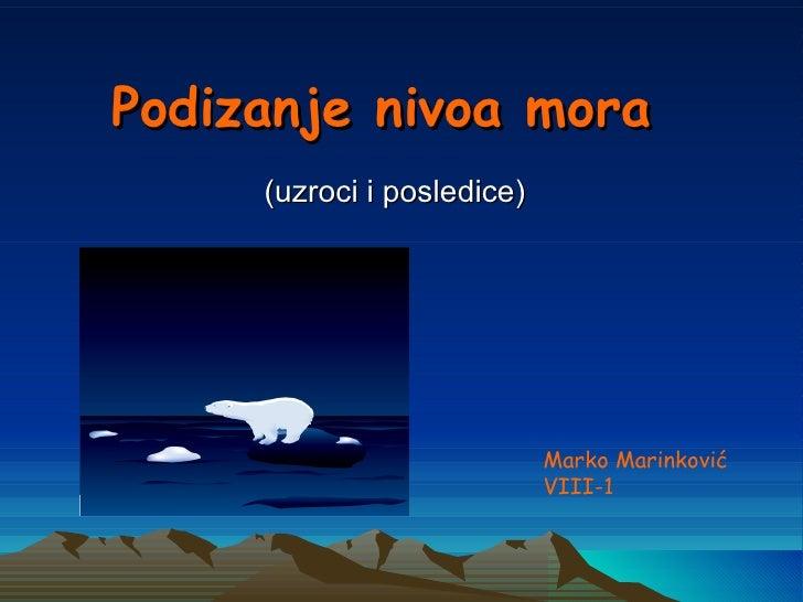Podizanje nivoa mora     (uzroci i posledice)                            Marko Marinković                            VIII-1