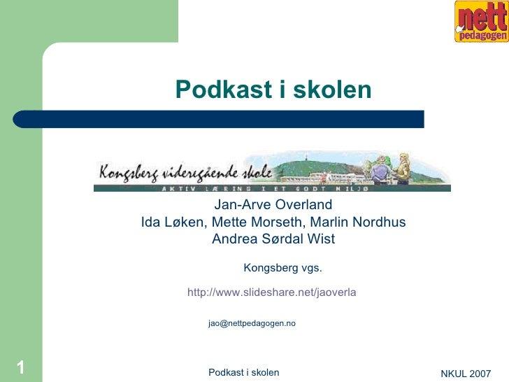 Podkast i skolen <ul><li>Jan-Arve Overland </li></ul><ul><li>Ida Løken, Mette Morseth, Marlin Nordhus </li></ul><ul><li>An...