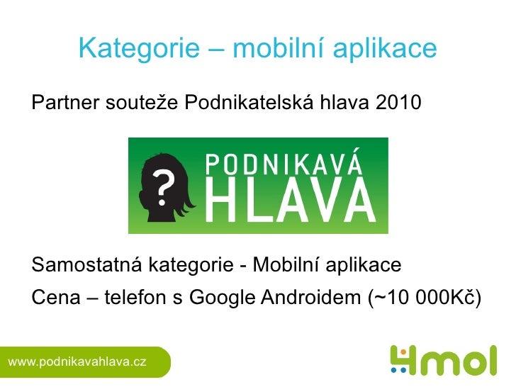 Kategorie – mobilní aplikace <ul><li>Partner souteže Podnikatelská hlava 2010 </li></ul><ul><li>Samostatná kategorie - Mob...