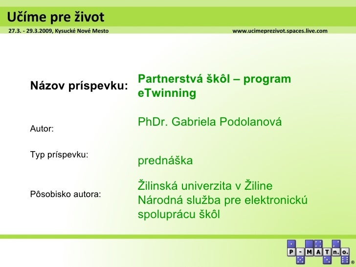 Partnerstvá škôl – programNázov príspevku:                 eTwinning                    PhDr. Gabriela PodolanováAutor:Typ...