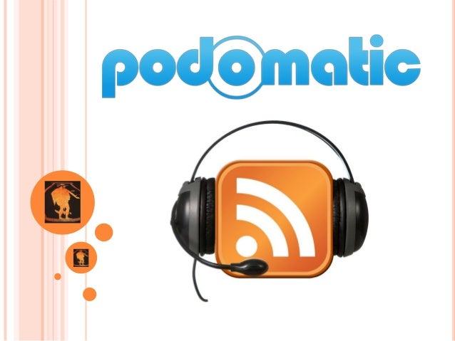 ¿QUÉ ES PODOMATIC? Es un servicio gratuito que nos permite crear un blog y adjuntar archivos de audio, además de grabar y ...