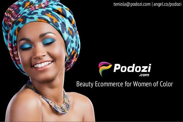 Beauty Ecommerce for Women of Color angel.co/podoziteniola@podozi.com |