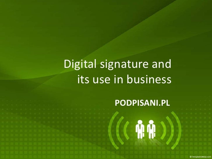 Digital signature and   its use in business          PODPISANI.PL