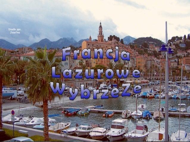 • Prowansja-Alpy-Lazurowe Wybrzeż e. Mentonnais - francuska wieś położ ona w  departamencie Alpes-Maritimes. Znajduje się...