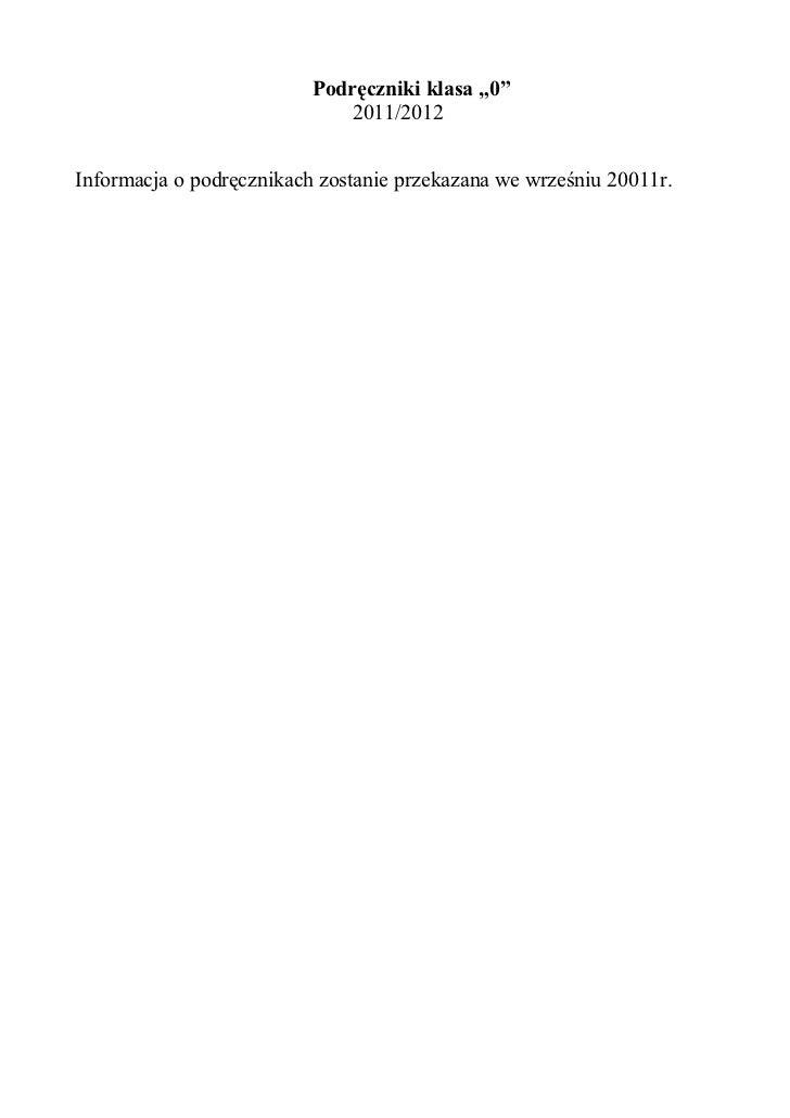 """Podręczniki klasa """"0""""                              2011/2012Informacja o podręcznikach zostanie przekazana we wrześniu 200..."""