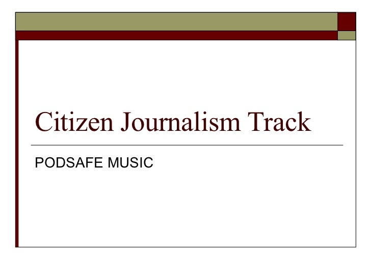 Citizen Journalism Track PODSAFE MUSIC