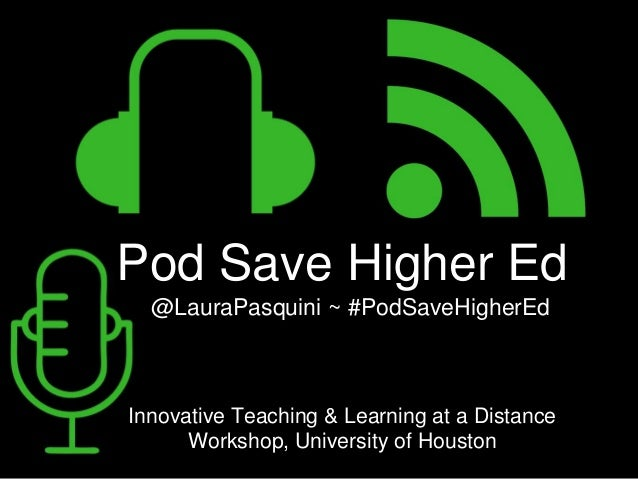 Pod Save Higher Ed @LauraPasquini ~ #PodSaveHigherEd Innovative Teaching & Learning at a Distance Workshop, University of ...