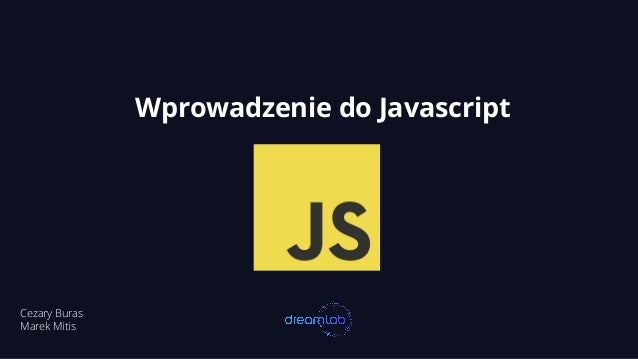 Wprowadzenie do Javascript Cezary Buras Marek Mitis