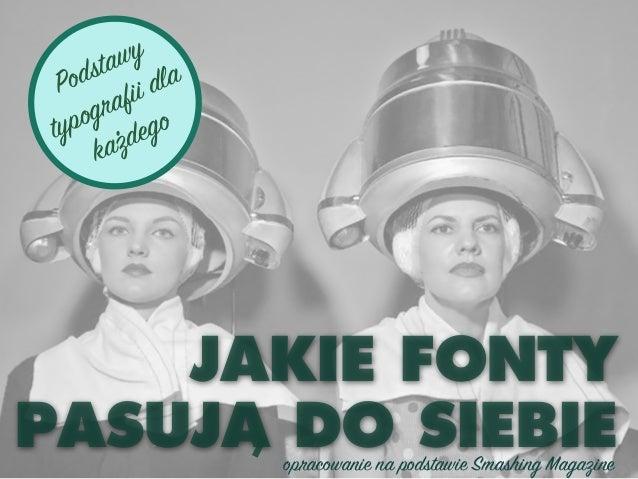 Podstawy typografii dla kazdego JAKIE FONTY PASUJA DO SIEBIEopracowanie na podstawie Smashing Magazine