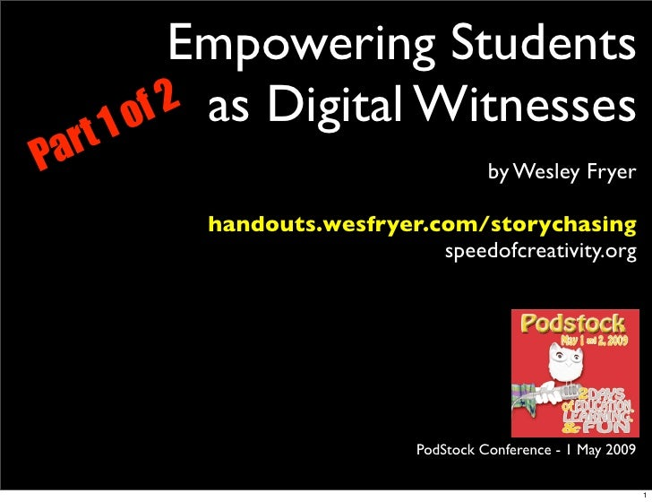 Empowering Students         1o f 2 as Digital Witnesses Pa rt                                           by Wesley Fryer   ...