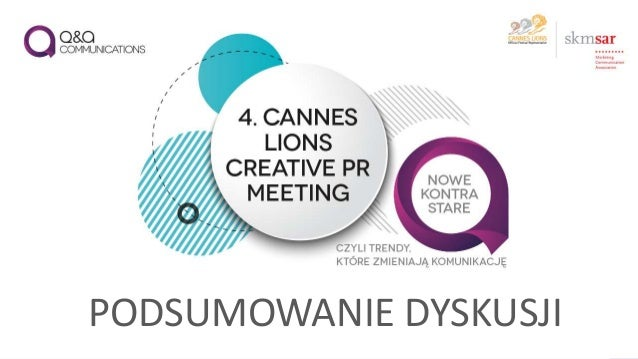 CANNES LIONS CREATIVE PR: PODSUMOWANIE DYSKUSJI  CANNES LIONS CREATIVE PR  MEETING  PODSUMOWANIE  DYSKUSJI  PODSUMOWANIE D...