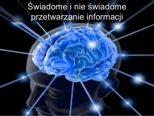 Świadome i nie świadome przetwarzanie informacji
