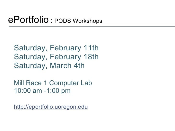 ePortfolio  :  PODS Workshops  Saturday, February 11th Saturday, February 18th Saturday, March 4th Mill Race 1 Computer La...